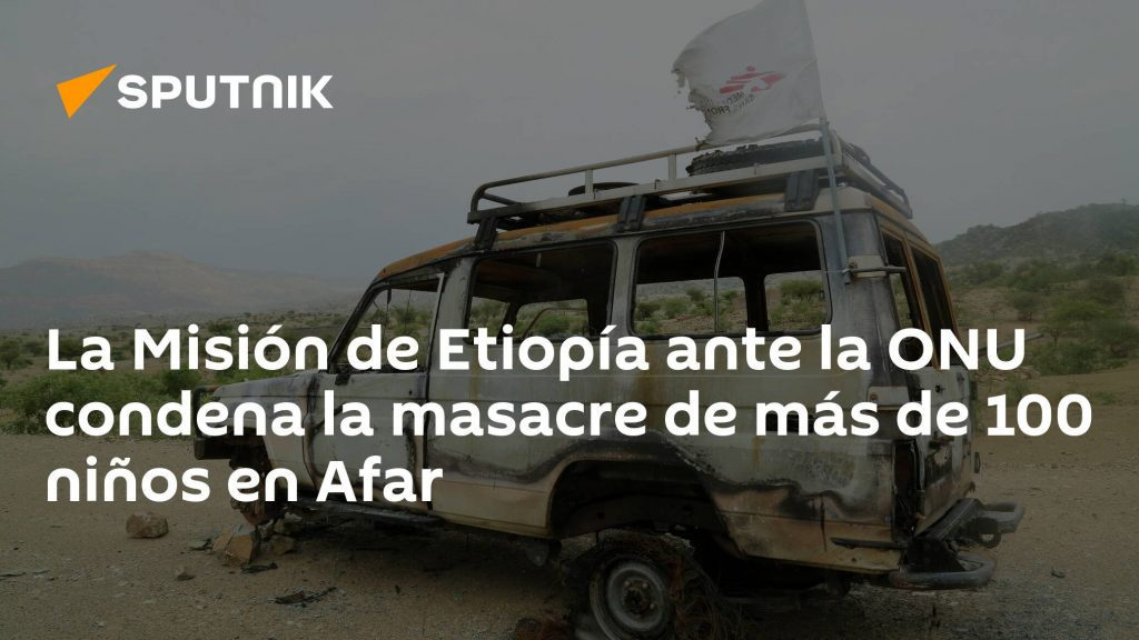 Ethiopia's mission to the United Nations condemns the massacre of more than 100 children in Afar