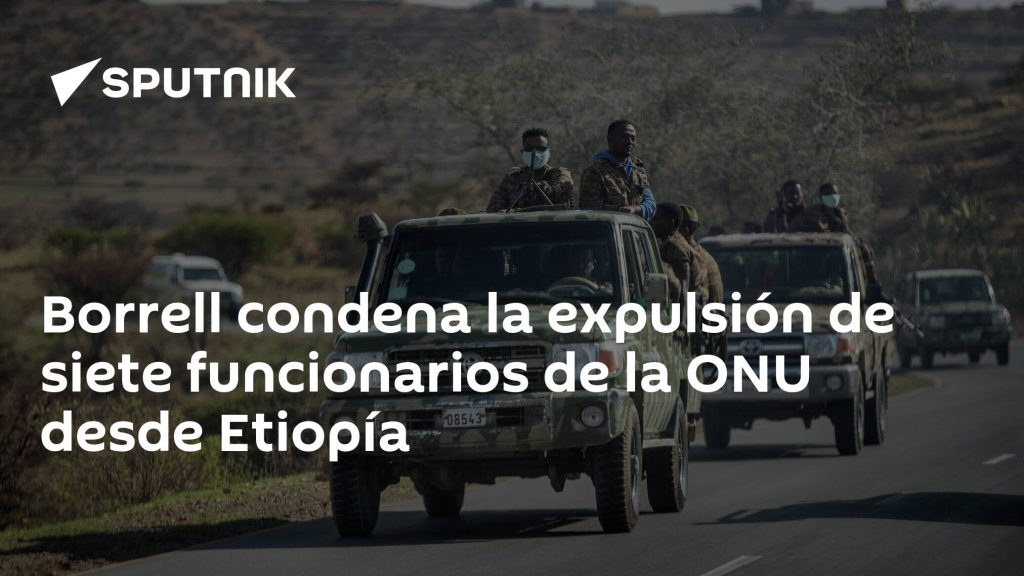 Borrell condemns the expulsion of seven UN officials from Ethiopia